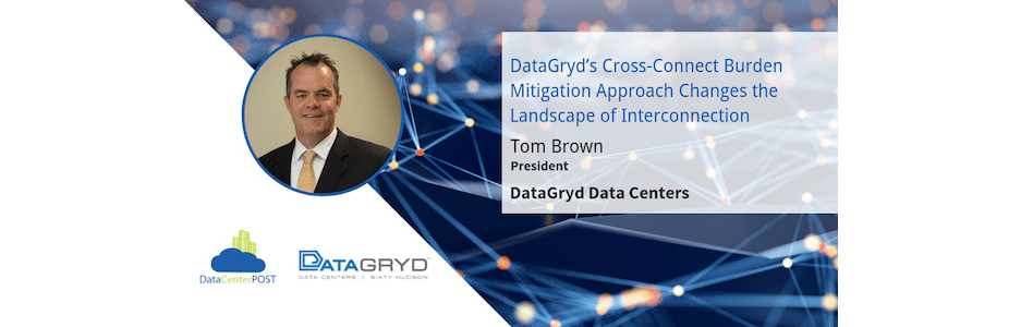 DataGryd's Cross-Connect Burden Mitigation Approach Changes the Landscape of Interconnection