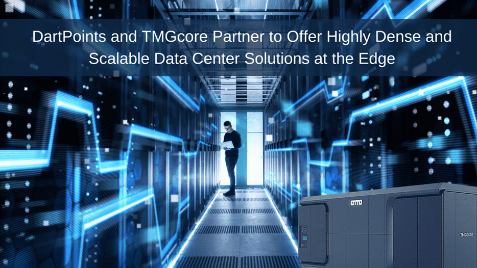 DartPoints and TMGcore Partner to Offer Highly Dense and Scalable Data Center Solutions at the Edge