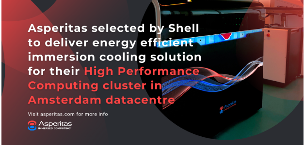 Asperitas Selected by Shell to Deliver Energy Efficient Immersion Cooling Solution for their High Performance Computing Cluster in Amsterdam Datacentre