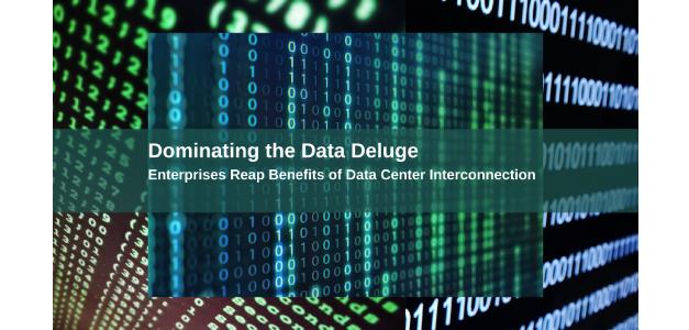 Dominating The Data Deluge: Enterprises Reap Benefits Of Data Center Interconnection