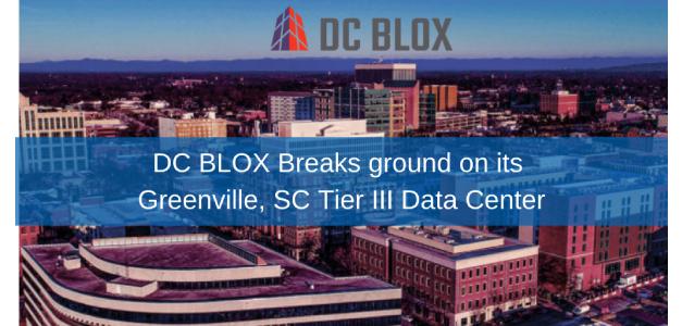 Breaking Ground: DC BLOX Greenville, SC