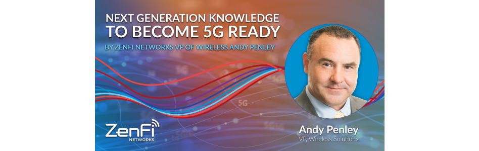 ZenFi Networks VP of Wireless Shares Next Generation Knowledge to Become 5G Ready