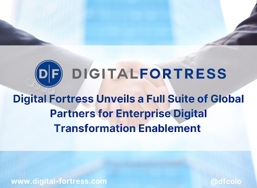 Digital Fortress Unveils a Full Suite of Global Partners for Enterprise Digital Transformation Enablement