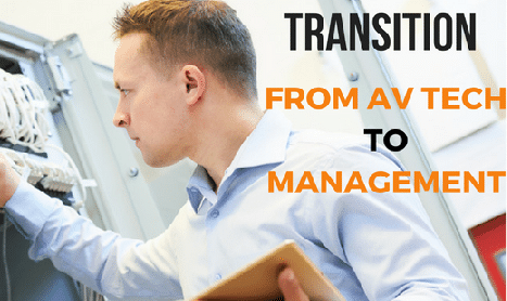 How to Transition from AV Tech to Management